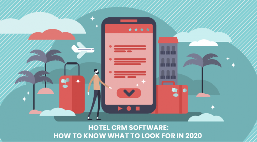 Hotel CRM Software – How to Know What to Look For in 2020